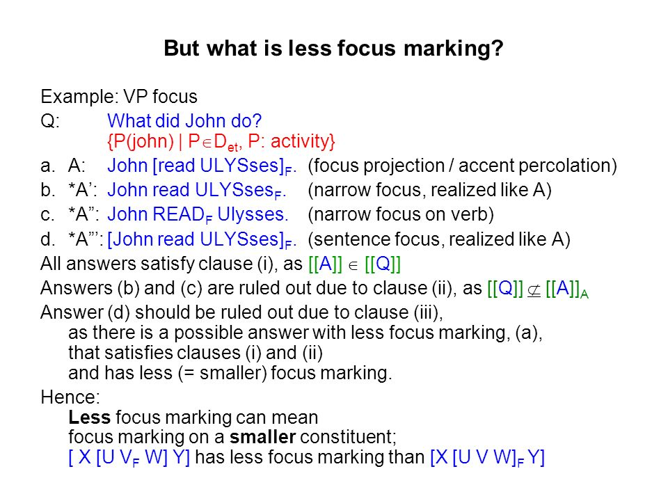 But what is less focus marking. Example: VP focus Q: What did John do.