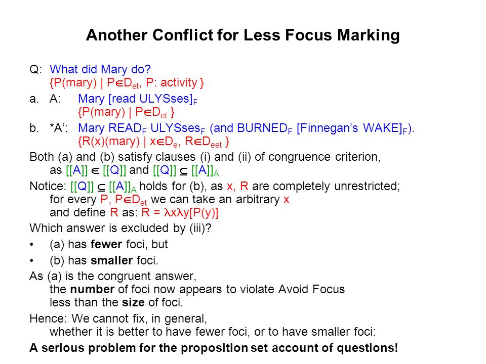 Another Conflict for Less Focus Marking Q: What did Mary do.