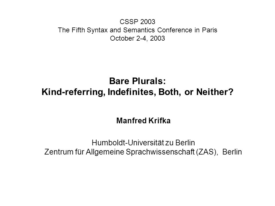 CSSP 2003 The Fifth Syntax and Semantics Conference in Paris October 2-4, 2003 Bare Plurals: Kind-referring, Indefinites, Both, or Neither.