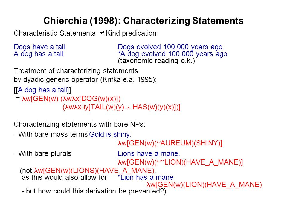 Chierchia (1998): Characterizing Statements Characteristic Statements Kind predication Dogs have a tail.Dogs evolved 100,000 years ago.