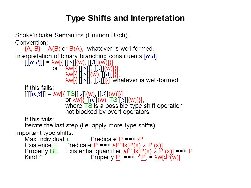 Type Shifts and Interpretation Shakenbake Semantics (Emmon Bach).