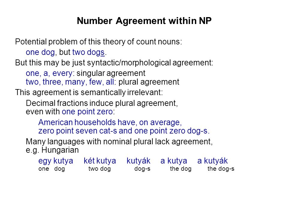 Number Agreement within NP Potential problem of this theory of count nouns: one dog, but two dogs.