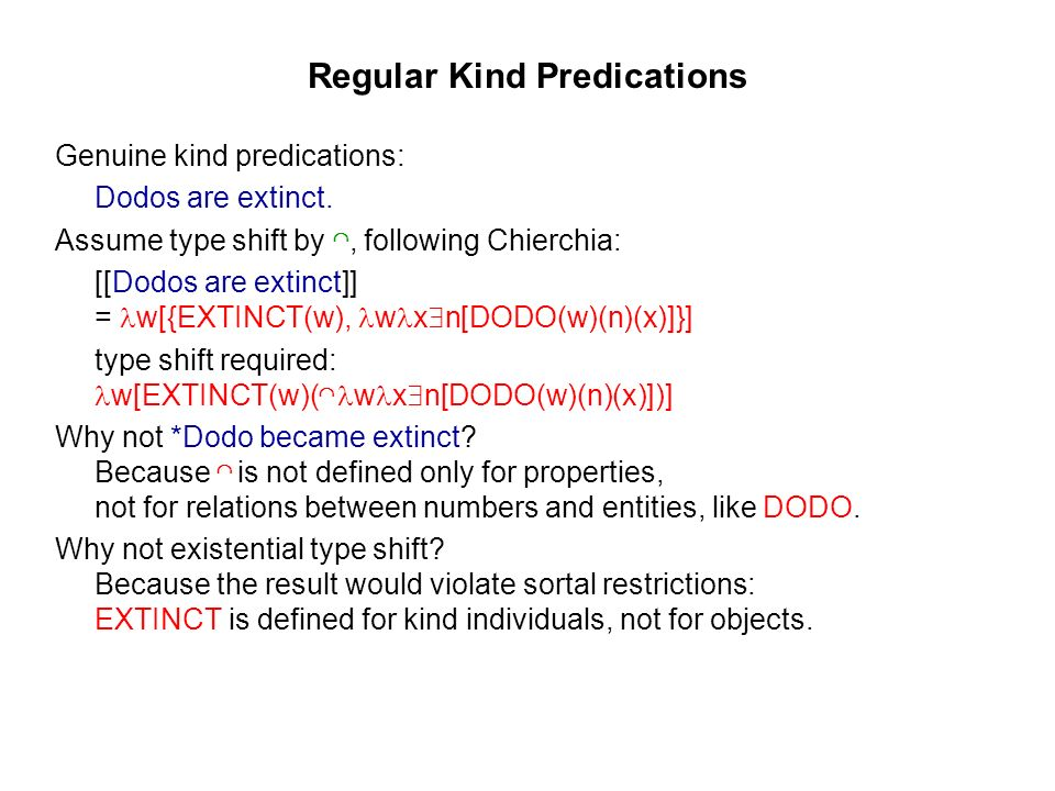 Regular Kind Predications Genuine kind predications: Dodos are extinct.