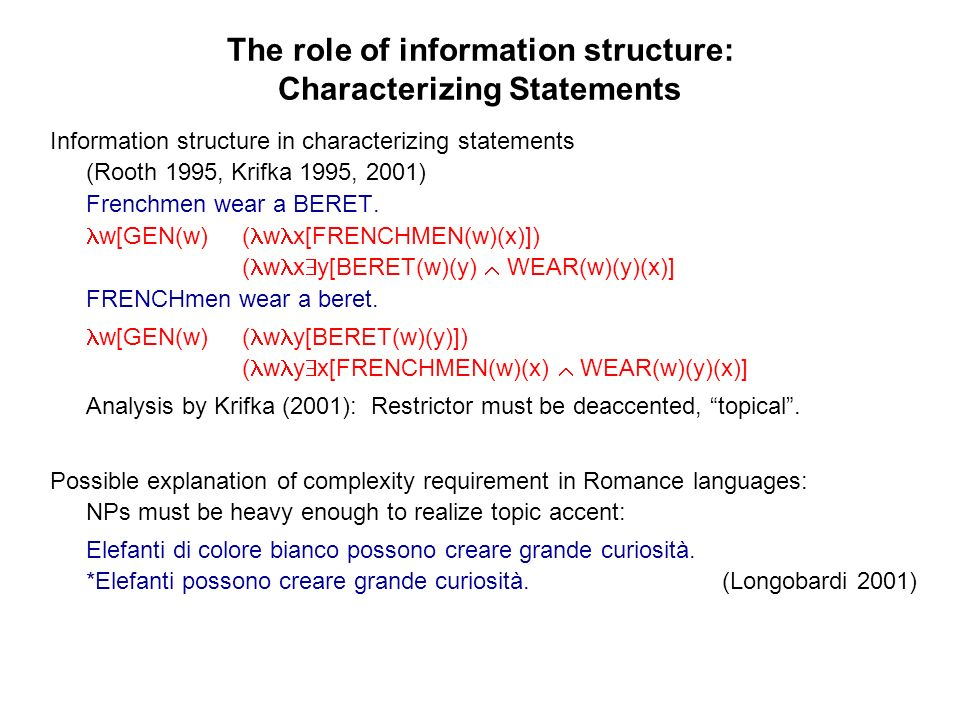 The role of information structure: Characterizing Statements Information structure in characterizing statements (Rooth 1995, Krifka 1995, 2001) Frenchmen wear a BERET.