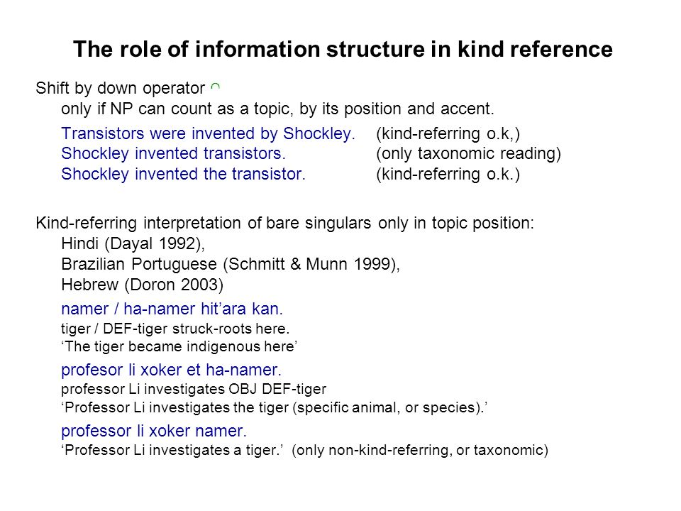 The role of information structure in kind reference Shift by down operator only if NP can count as a topic, by its position and accent.