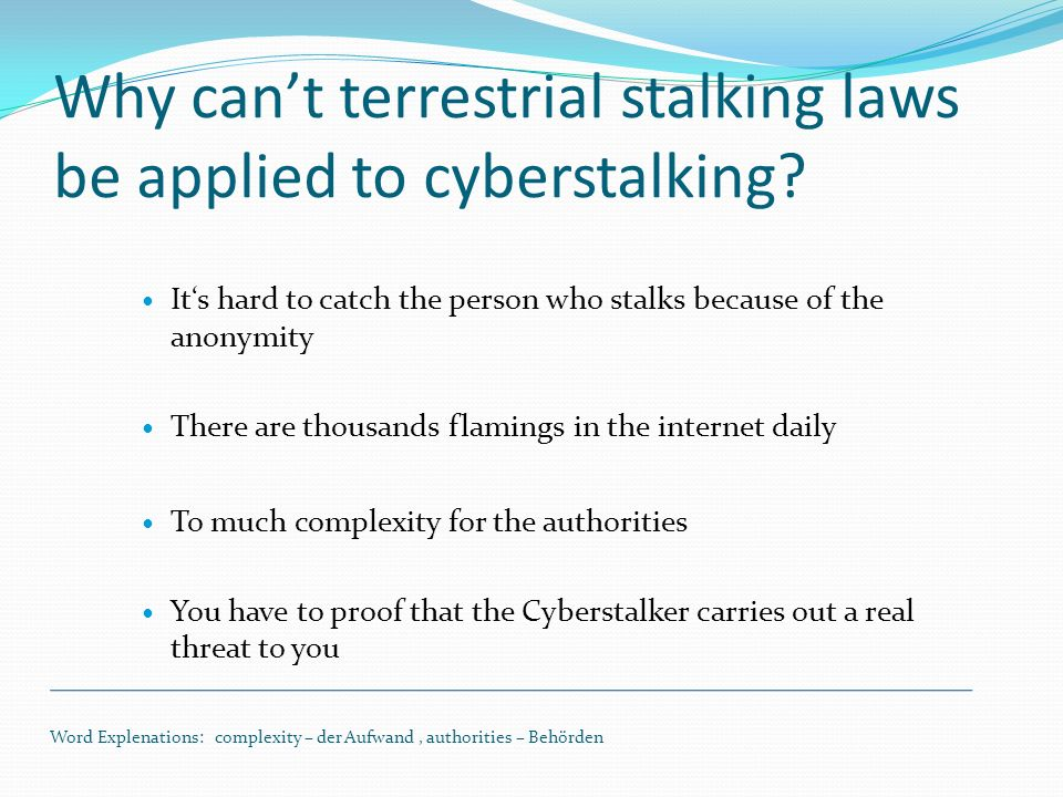 Why cant terrestrial stalking laws be applied to cyberstalking.