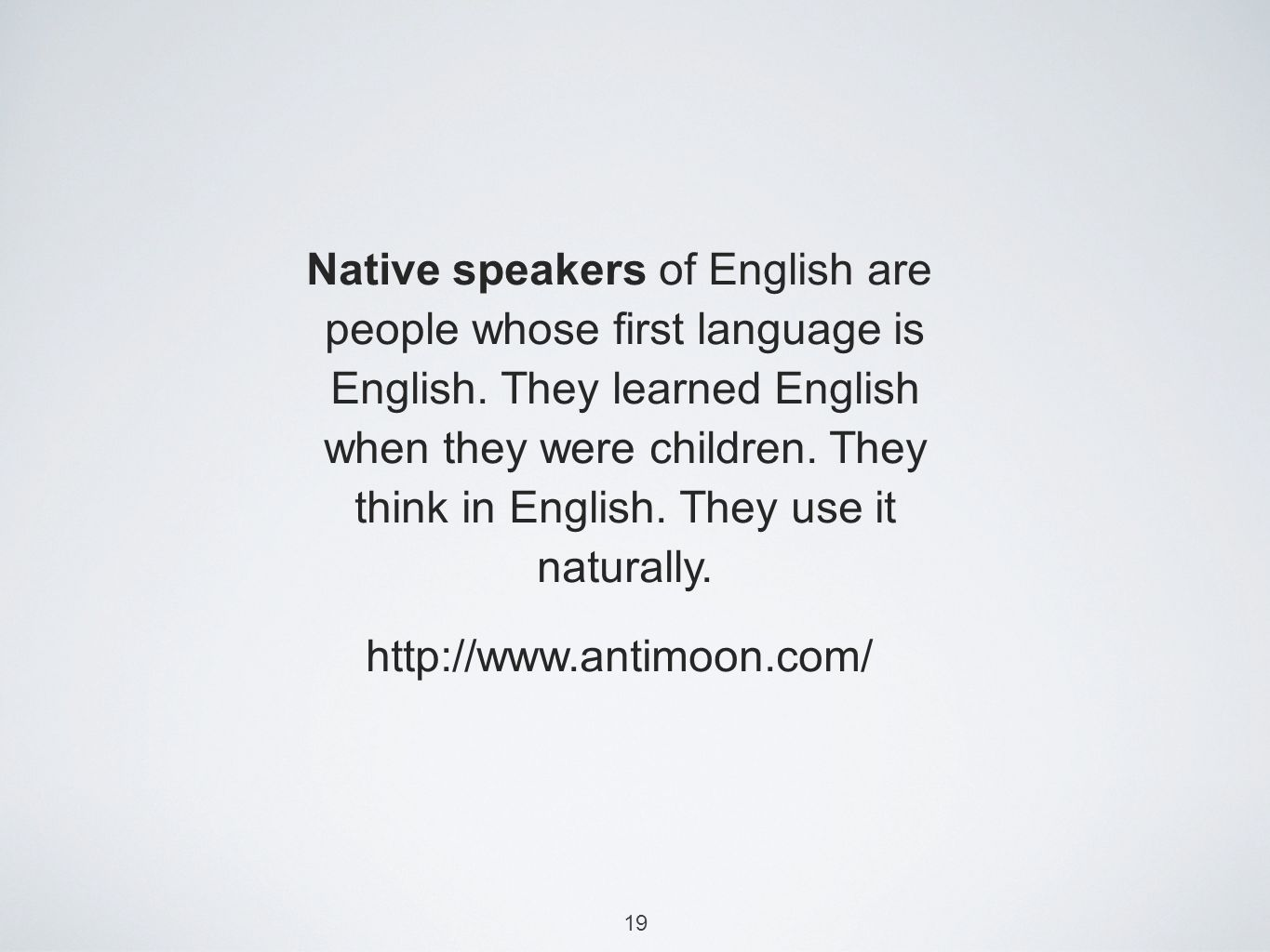 19 Native speakers of English are people whose first language is English.
