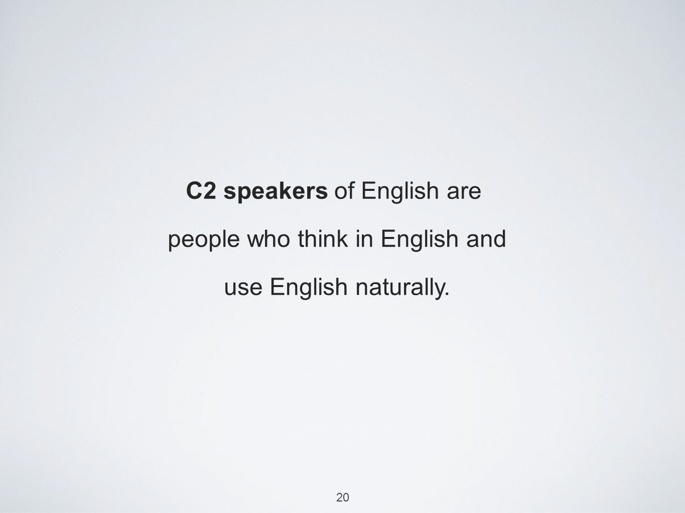 20 C2 speakers of English are people who think in English and use English naturally.