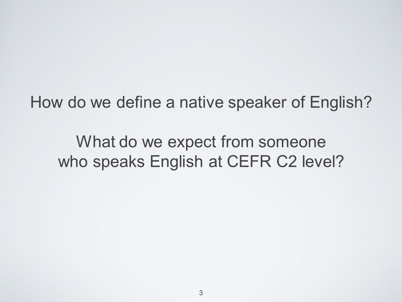 3 How do we define a native speaker of English.