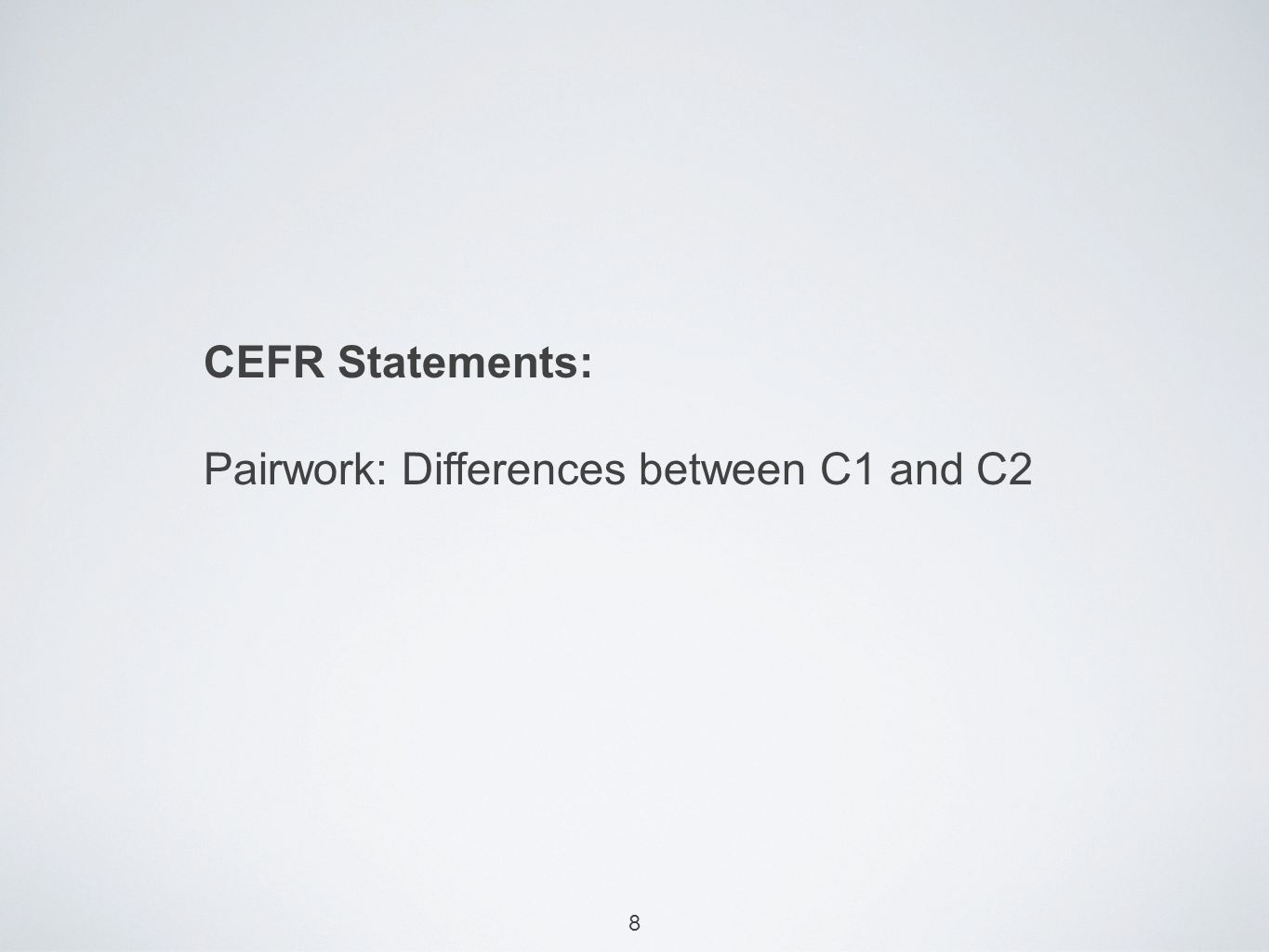 8 CEFR Statements: Pairwork: Differences between C1 and C2