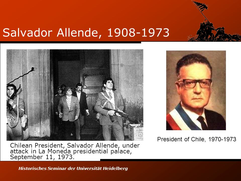 Historisches Seminar der Universität Heidelberg Salvador Allende, Chilean President, Salvador Allende, under attack in La Moneda presidential palace, September 11, 1973.