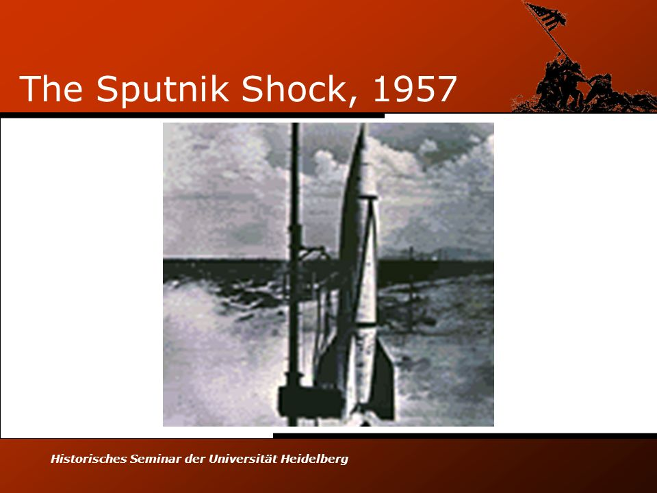 Historisches Seminar der Universität Heidelberg The Sputnik Shock, 1957