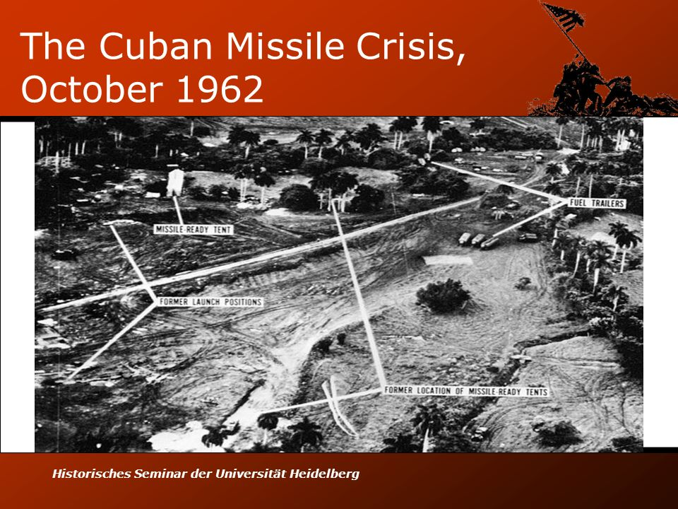 Historisches Seminar der Universität Heidelberg The Cuban Missile Crisis, October 1962