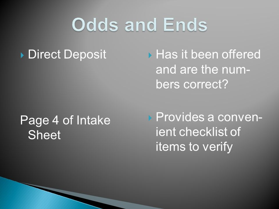 Direct Deposit Page 4 of Intake Sheet Has it been offered and are the num- bers correct.