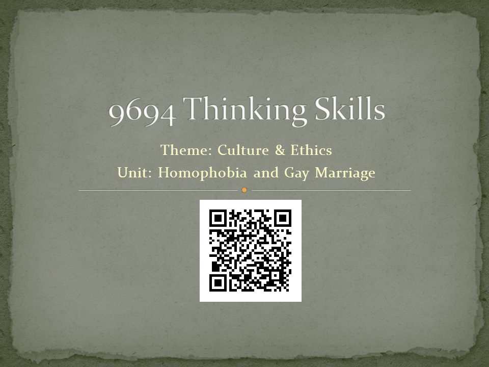 Theme: Culture & Ethics Unit: Homophobia and Gay Marriage