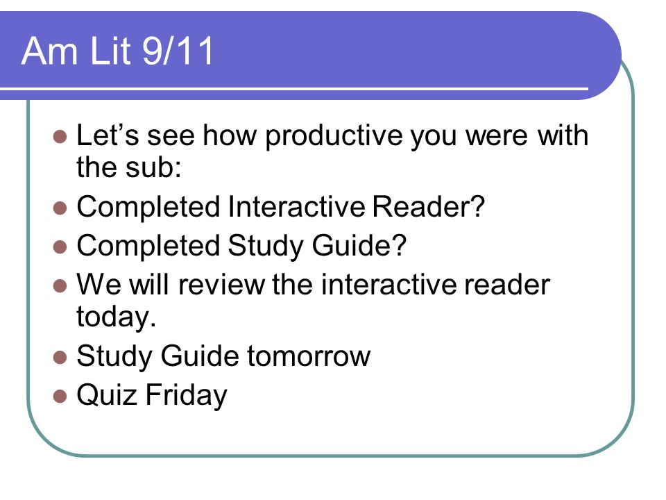 Am Lit 9/11 Lets see how productive you were with the sub: Completed Interactive Reader.
