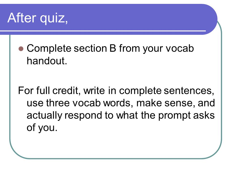 After quiz, Complete section B from your vocab handout.