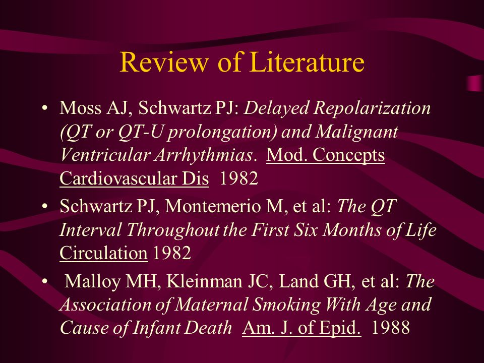 Review of Literature Moss AJ, Schwartz PJ: Delayed Repolarization (QT or QT-U prolongation) and Malignant Ventricular Arrhythmias.