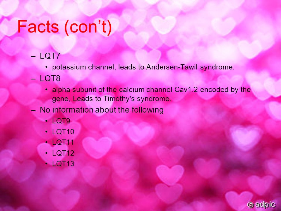 Facts (cont) –LQT7 potassium channel, leads to Andersen-Tawil syndrome.