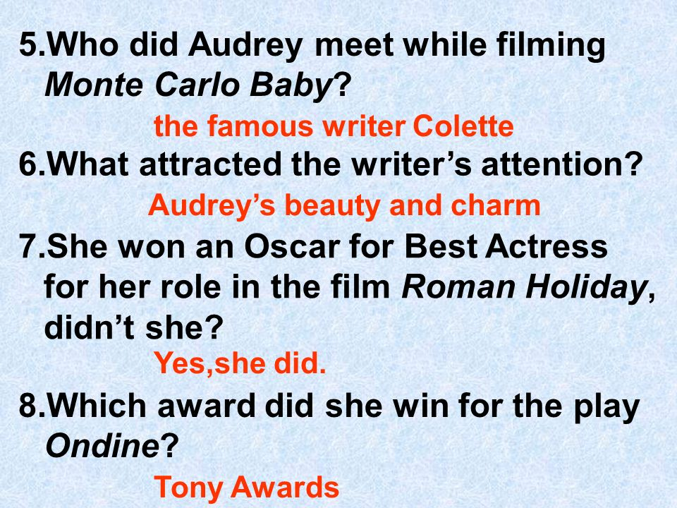 6.What attracted the writers attention. 5.Who did Audrey meet while filming Monte Carlo Baby.