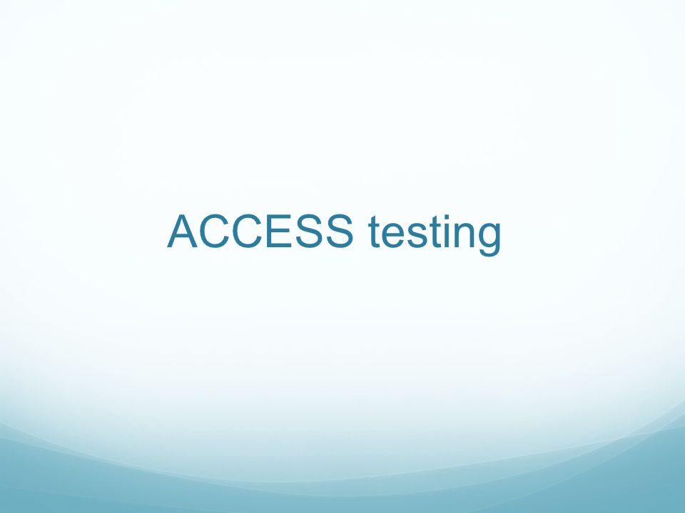 ACCESS testing