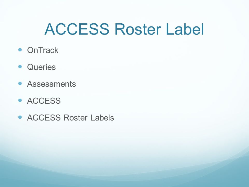 ACCESS Roster Label OnTrack Queries Assessments ACCESS ACCESS Roster Labels