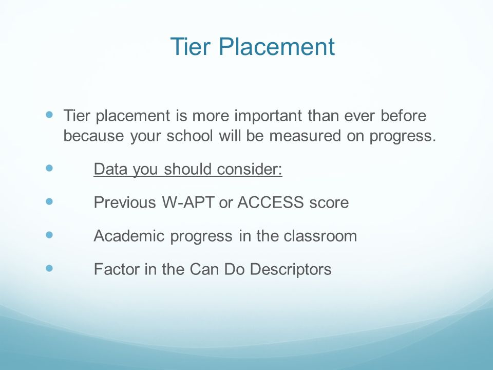 Tier Placement Tier placement is more important than ever before because your school will be measured on progress.
