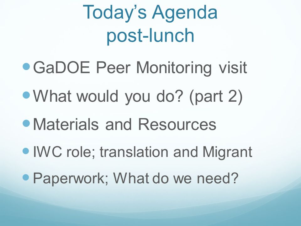 Todays Agenda post-lunch GaDOE Peer Monitoring visit What would you do.
