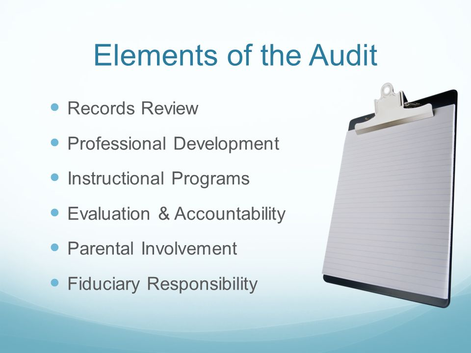 Elements of the Audit Records Review Professional Development Instructional Programs Evaluation & Accountability Parental Involvement Fiduciary Responsibility