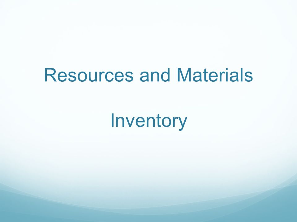 Resources and Materials Inventory