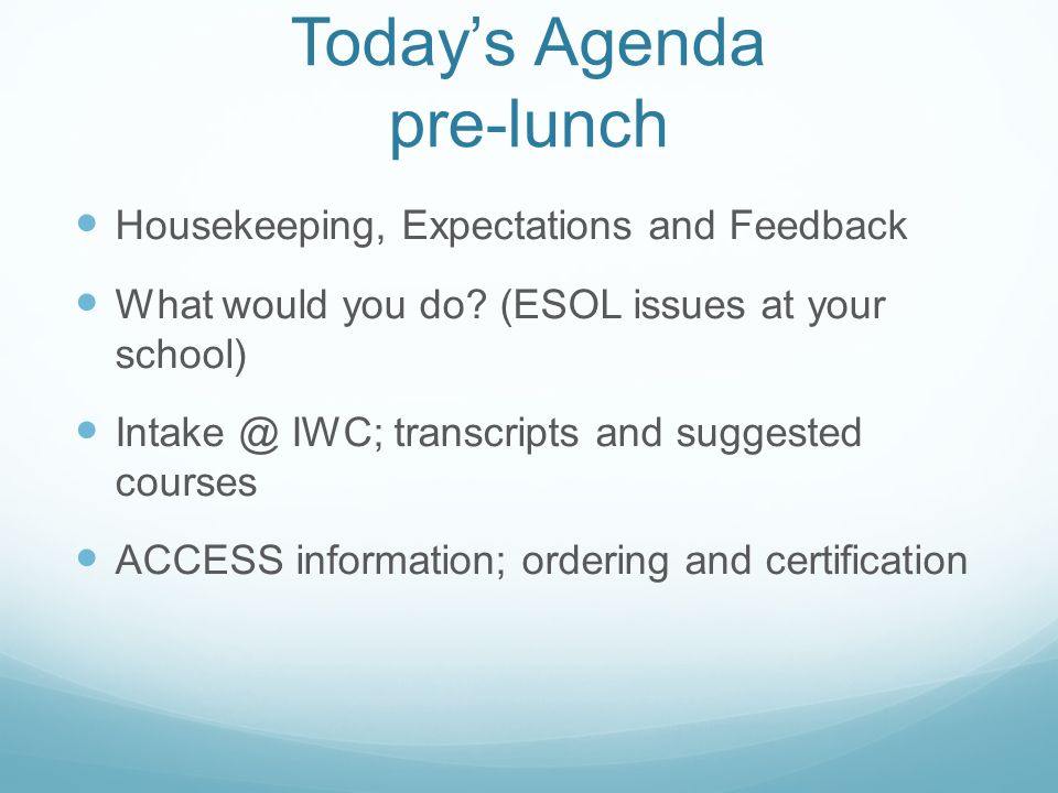 Todays Agenda pre-lunch Housekeeping, Expectations and Feedback What would you do.
