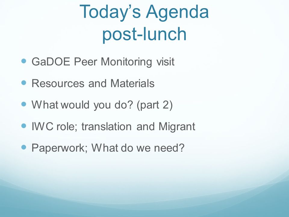 Todays Agenda post-lunch GaDOE Peer Monitoring visit Resources and Materials What would you do.