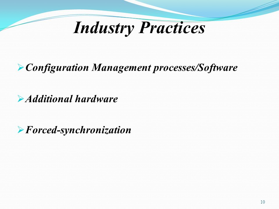 Industry Practices Configuration Management processes/Software Additional hardware Forced-synchronization 10