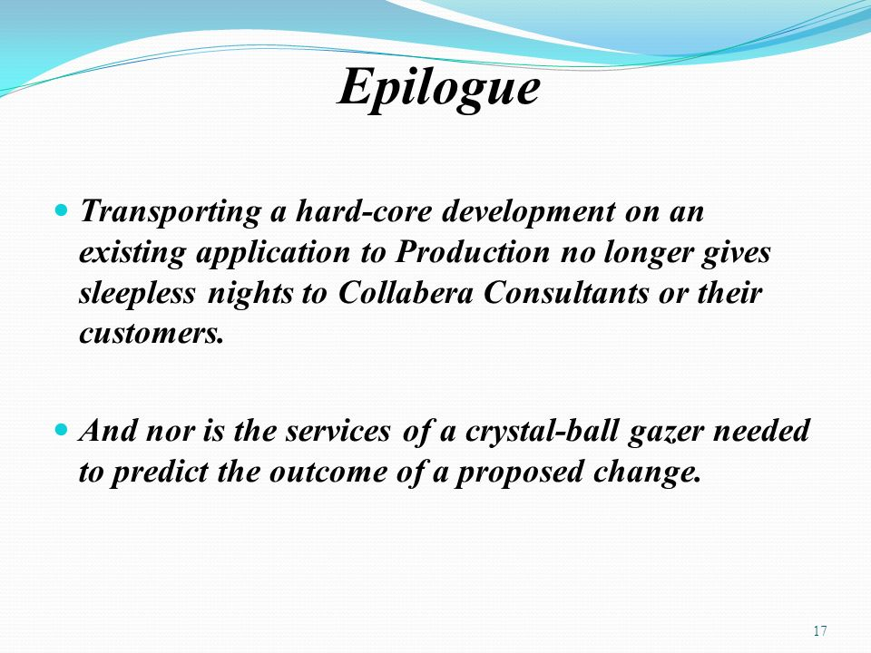 Epilogue Transporting a hard-core development on an existing application to Production no longer gives sleepless nights to Collabera Consultants or their customers.