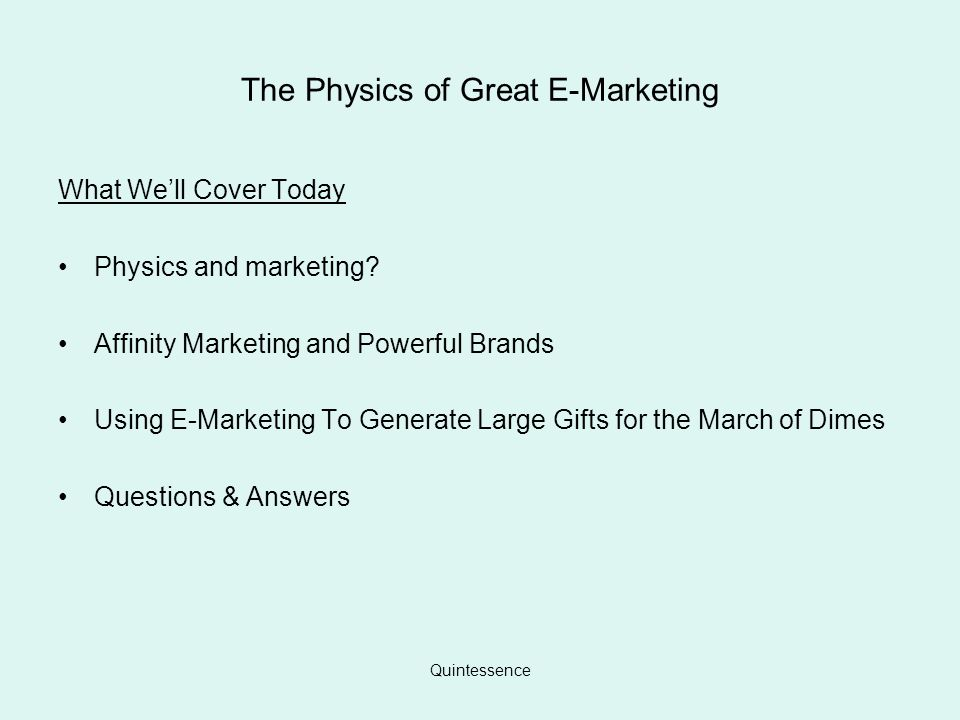Quintessence The Physics of Great E-Marketing What Well Cover Today Physics and marketing.