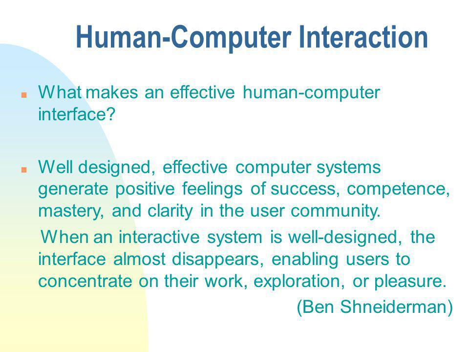 Human-Computer Interaction n What makes an effective human-computer interface.