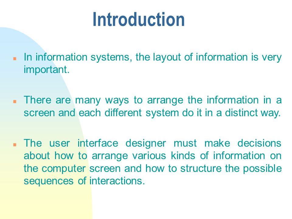 Introduction n In information systems, the layout of information is very important.
