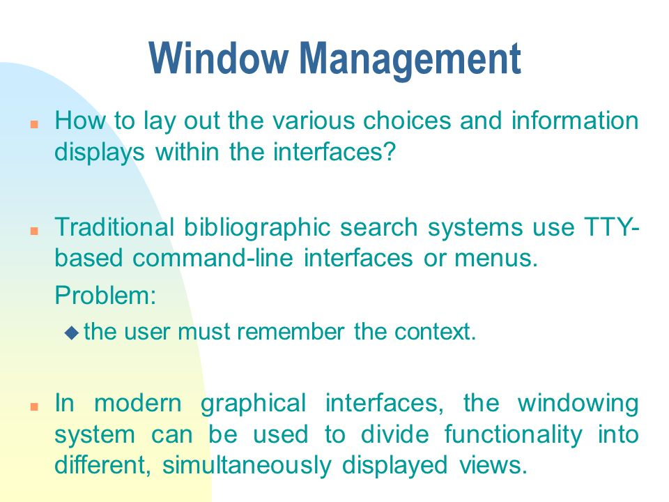 Window Management n How to lay out the various choices and information displays within the interfaces.