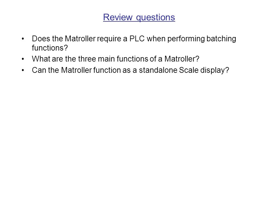 Review questions Does the Matroller require a PLC when performing batching functions.
