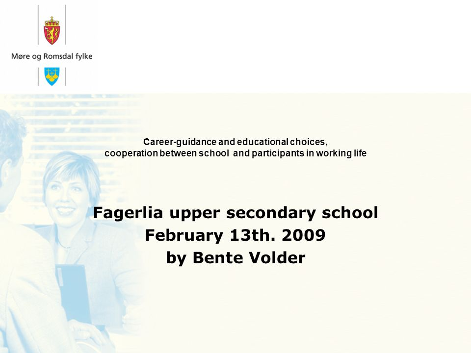 Career-guidance and educational choices, cooperation between school and participants in working life Fagerlia upper secondary school February 13th.