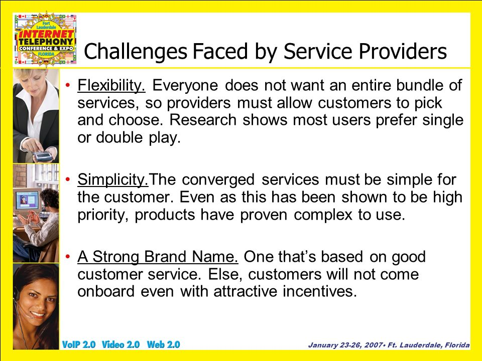 January 23-26, 2007 Ft. Lauderdale, Florida Challenges Faced by Service Providers Flexibility.