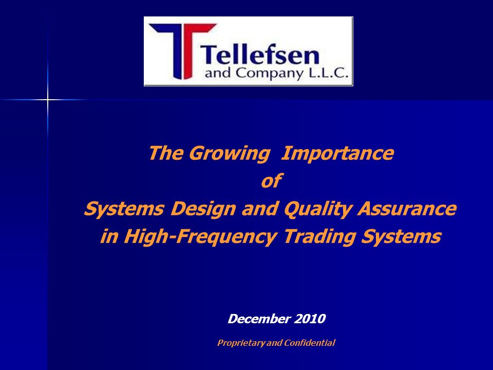 The Growing Importance of Systems Design and Quality Assurance in High-Frequency Trading Systems December 2010 Proprietary and Confidential