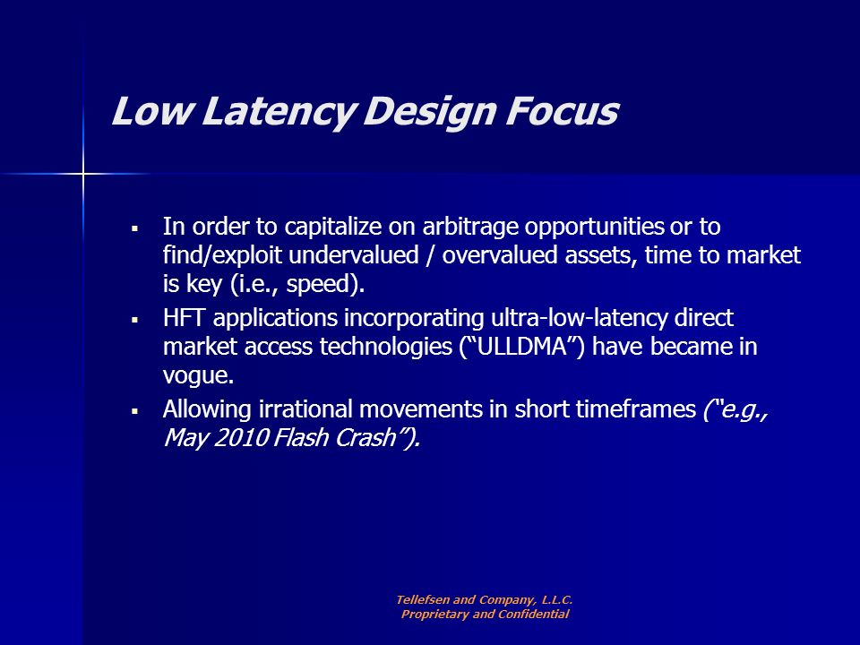 Low Latency Design Focus In order to capitalize on arbitrage opportunities or to find/exploit undervalued / overvalued assets, time to market is key (i.e., speed).