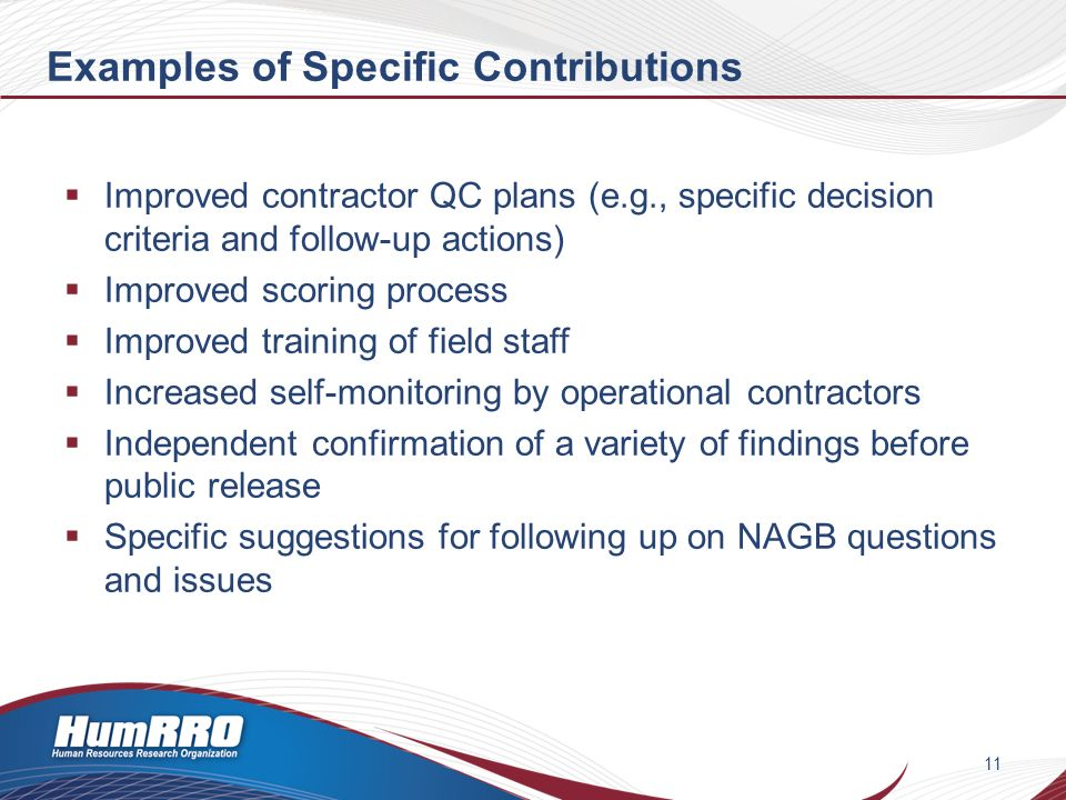 Examples of Specific Contributions Improved contractor QC plans (e.g., specific decision criteria and follow-up actions) Improved scoring process Improved training of field staff Increased self-monitoring by operational contractors Independent confirmation of a variety of findings before public release Specific suggestions for following up on NAGB questions and issues 11