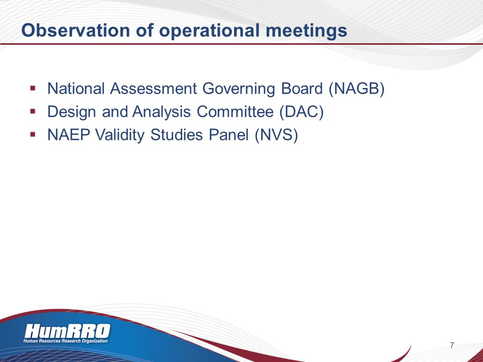 Observation of operational meetings National Assessment Governing Board (NAGB) Design and Analysis Committee (DAC) NAEP Validity Studies Panel (NVS) 7