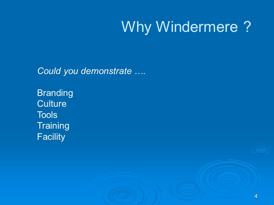 4 Why Windermere Could you demonstrate …. Branding Culture Tools Training Facility