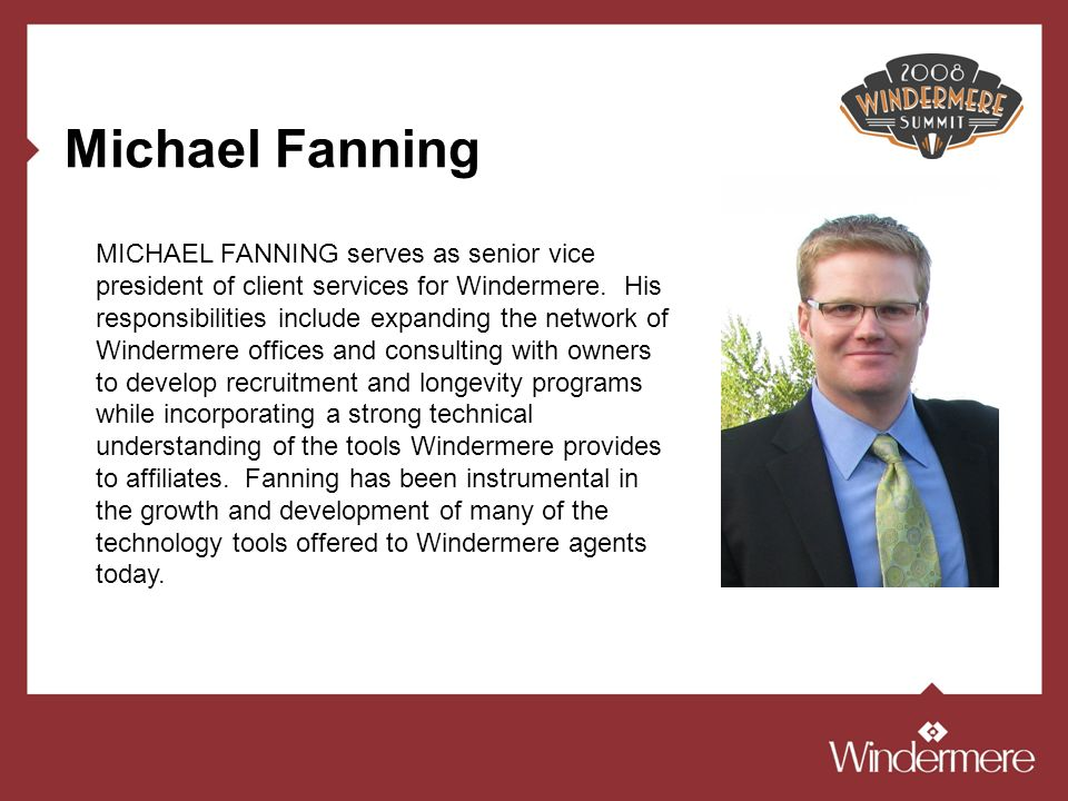 Michael Fanning MICHAEL FANNING serves as senior vice president of client services for Windermere.