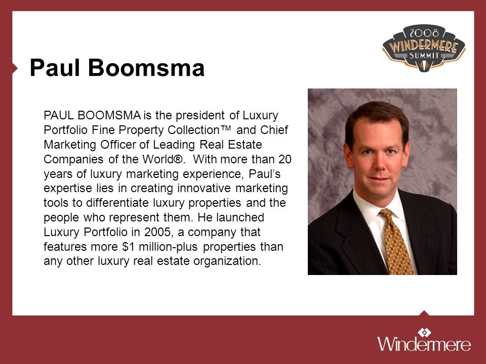 Paul Boomsma PAUL BOOMSMA is the president of Luxury Portfolio Fine Property Collection and Chief Marketing Officer of Leading Real Estate Companies of the World®.