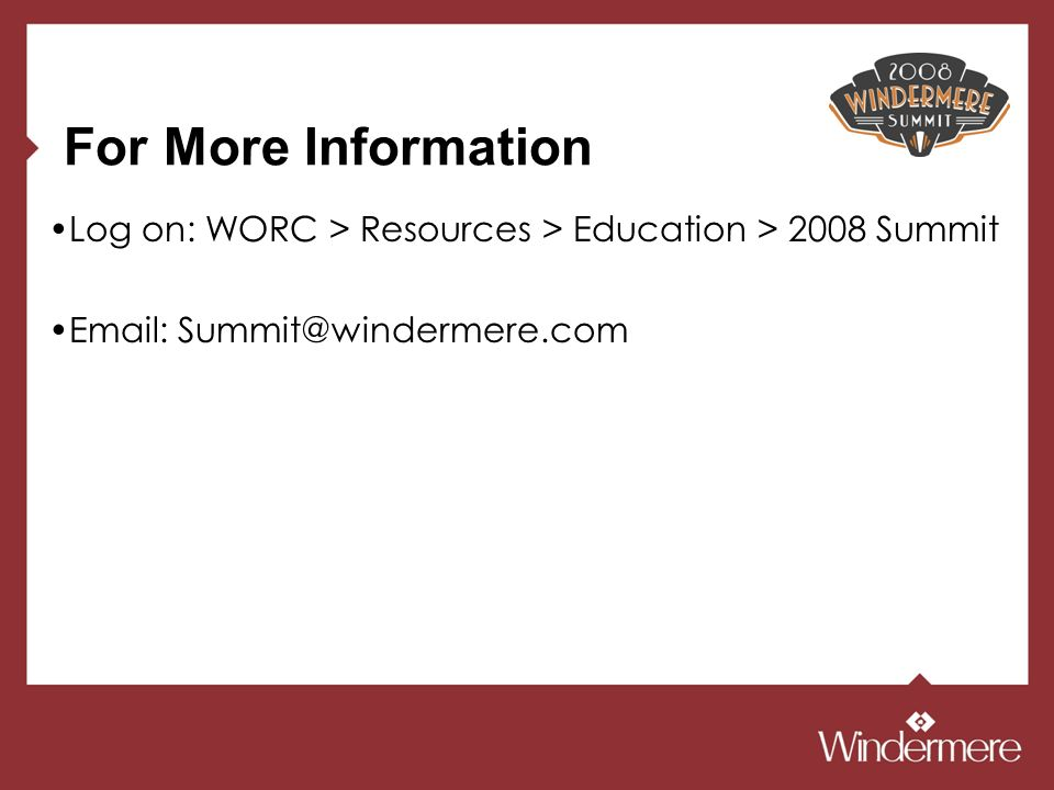 For More Information Log on: WORC > Resources > Education > 2008 Summit