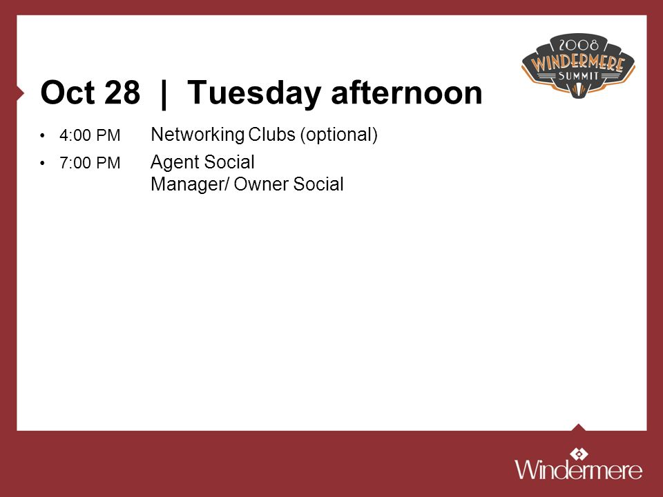Oct 28 | Tuesday afternoon 4:00 PM Networking Clubs (optional) 7:00 PM Agent Social Manager/ Owner Social